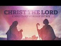 view the Video Illustration Christ The Lord Worship Intro