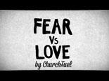 view the Video Illustration Fear Vs Love