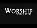 view the Video Illustration Worship: What Is It?