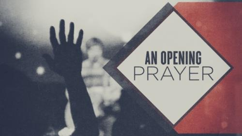 view the Video Illustration An Opening Prayer