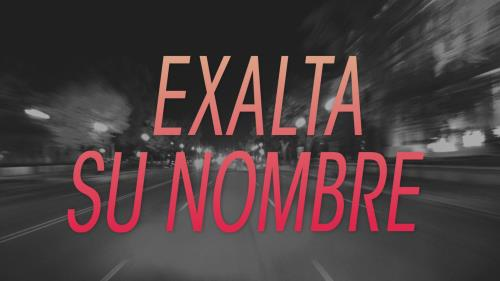view the Video Illustration Exalta Su Nombre