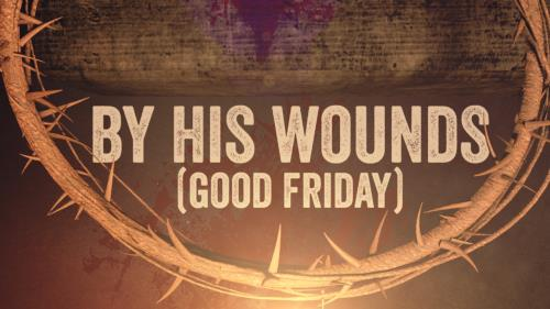 Video Illustration on By His Wounds (Good Friday)