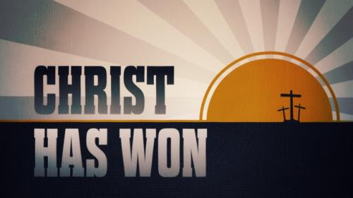 view the Video Illustration Christ Has Won
