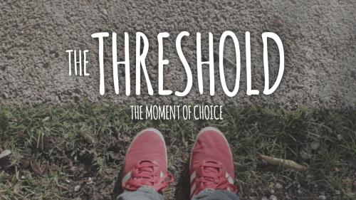 view the Video Illustration The Threshold