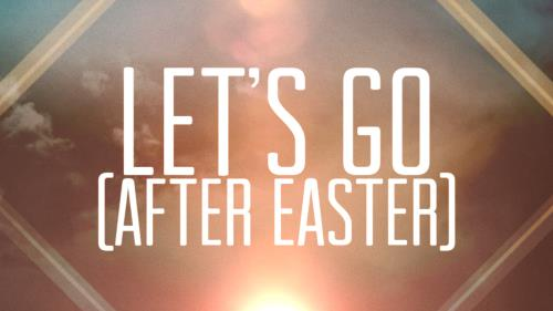 view the Video Illustration Let's Go (After Easter)
