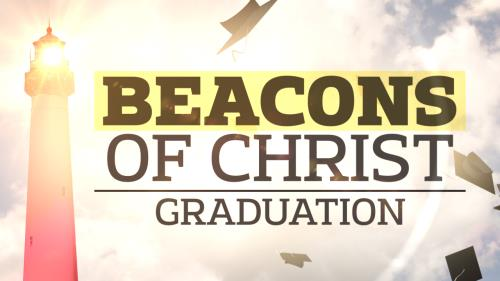 Video Illustration on Beacons Of Christ (Graduation)