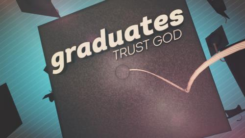 view the Video Illustration Graduates Trust God