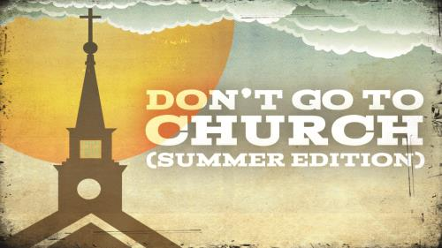 Video Illustration on Don't Go To Church (Summer Edition)