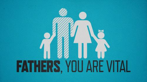 Video Illustration on Fathers You Are Vital