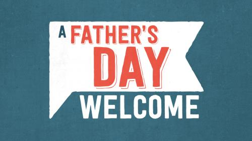 view the Video Illustration A Father's Day Welcome