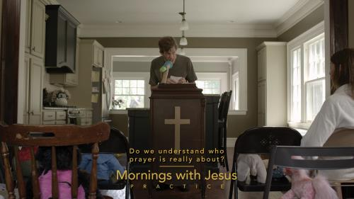 view the Video Illustration Mornings With Jesus: Practice