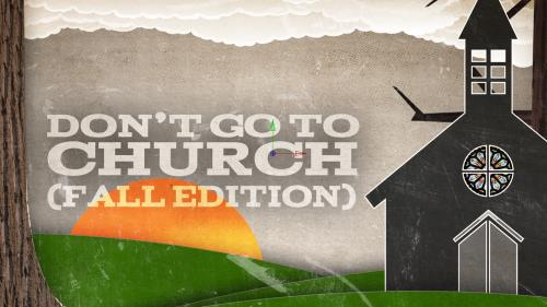 view the Video Illustration Don't Go To Church (Fall Edition)