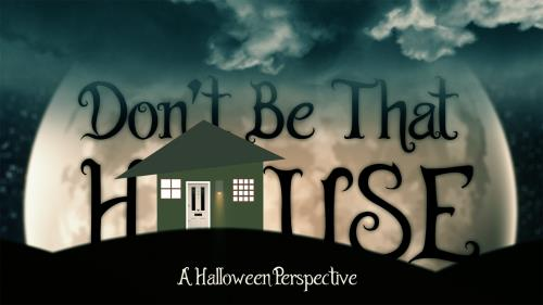 Video Illustration on Don't Be That House (A Halloween Perspective)