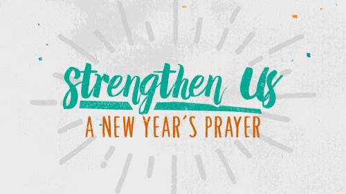 view the Video Illustration Strengthen Us (A New Year's Prayer)