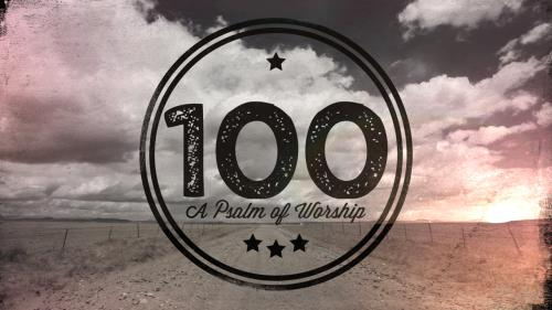 Video Illustration on 100 (A Psalm Of Worship)