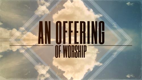 Video Illustration on An Offering Of Worship