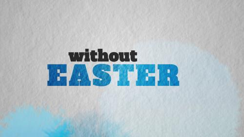 Video Illustration on Without Easter