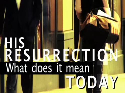 view the Video Illustration His Resurrection Today