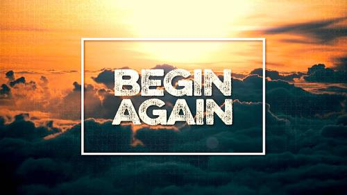 view the Video Illustration Begin Again