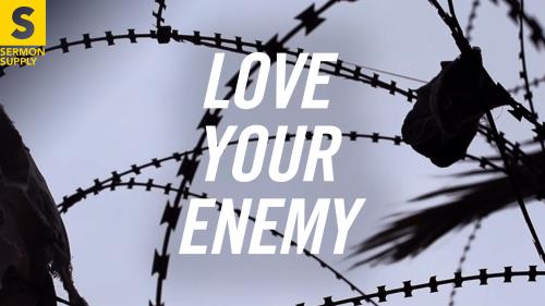 view the Video Illustration Love Your Enemy