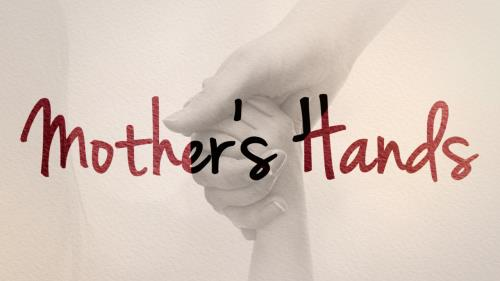 view the Video Illustration Mother's Hands