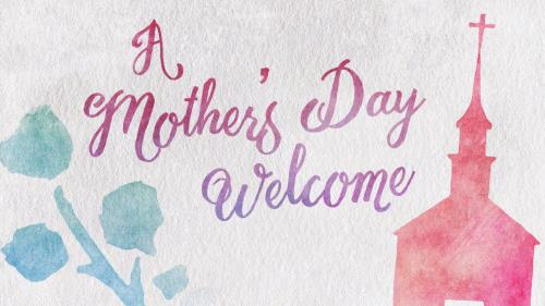view the Video Illustration A Mother's Day Welcome