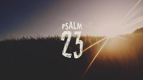 view the Video Illustration Psalm 23