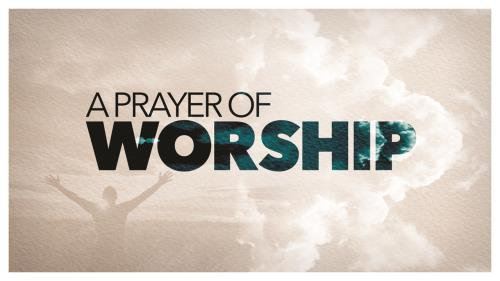 Video Illustration on A Prayer Of Worship