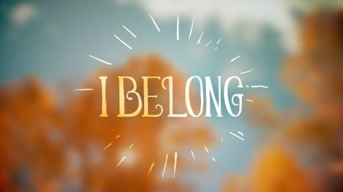 Video Illustration on I Belong
