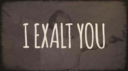 Video Illustration on I Exalt You