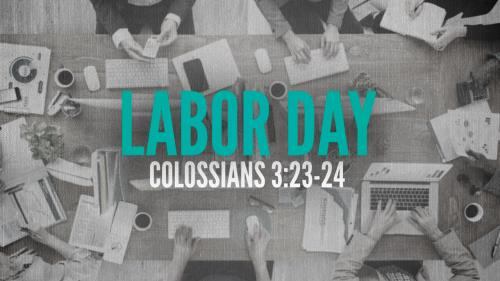 view the Video Illustration Labor Day (Colossians 3:23-34)