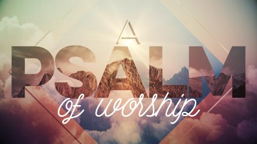 Video Illustration on A Psalm Of Worship