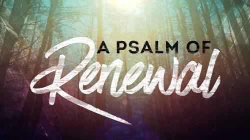 view the Video Illustration A Psalm Of Renewal