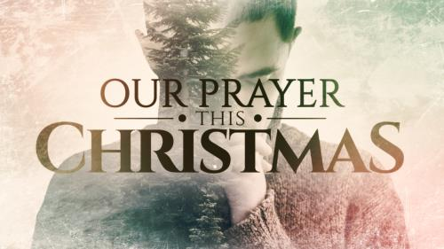 Video Illustration on Our Prayer This Christmas