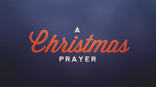 Video Illustration on A Christmas Prayer