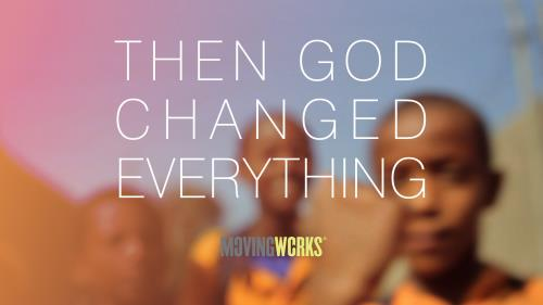 Video Illustration on Then God Changed Everything