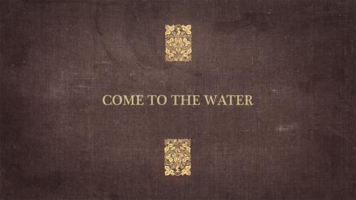 Worship Music Video on Come To The Water