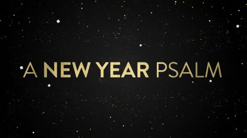view the Video Illustration A New Year Psalm