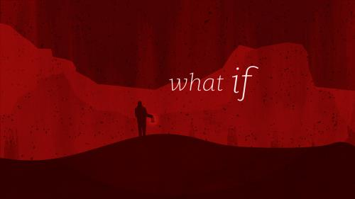 view the Video Illustration What If