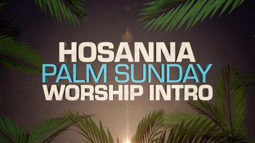 media Hosanna Palm Sunday Worship Intro