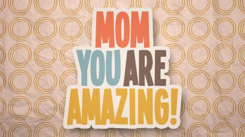 Video Illustration on Mom You Are Amazing