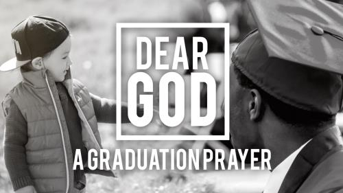 view the Video Illustration Dear God (A Graduation Prayer)