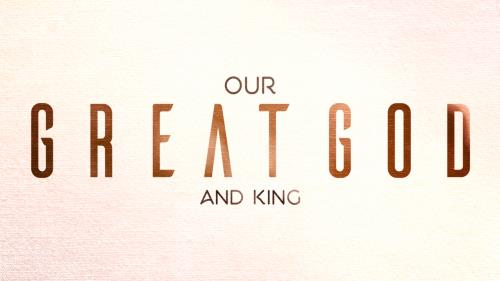 Video Illustration on Our Great God And King