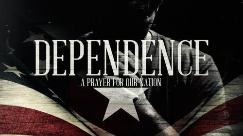 view the Video Illustration Dependence (A Prayer For Our Nation)