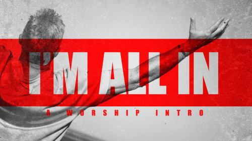 "Video Illustration on ""All In (A Worship Intro)"""