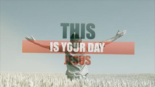 view the Video Illustration This Is Your Day Jesus