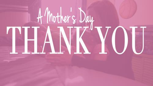 view the Video Illustration A Mother's Day Thank You