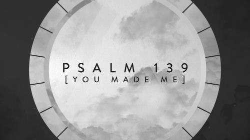 media Psalm 139 (You Made Me)