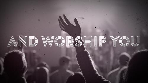 Video Illustration on And Worship You
