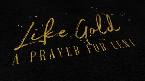 Video Illustration on Like Gold (A Prayer For Lent)